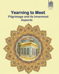 Yearning to Meet Pilgrimage and its Innermost Aspects